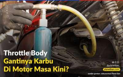 Apa Itu Throttle Body Atau Gantinya Karbu Di Motor Masa Kini?